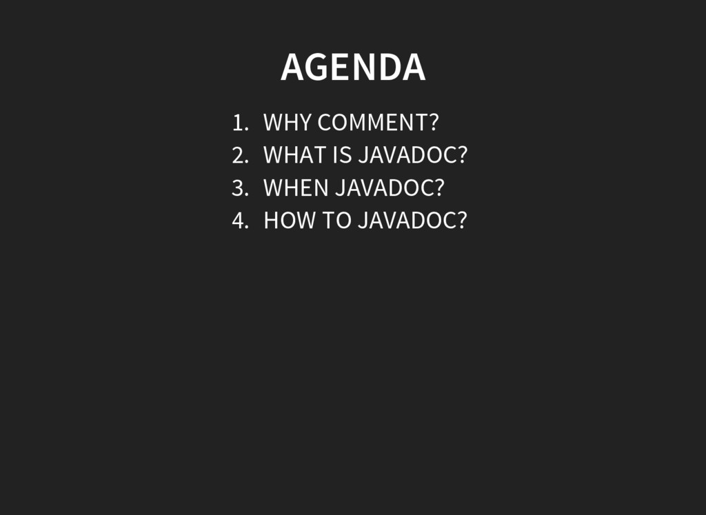 AGENDA 1. WHY COMMENT? 2. WHAT IS JAVADOC? 3. W...