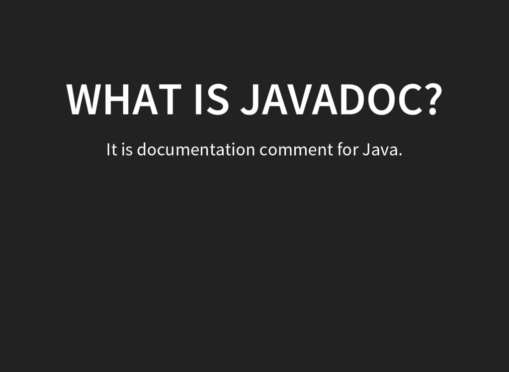 WHAT IS JAVADOC? It is documentation comment fo...