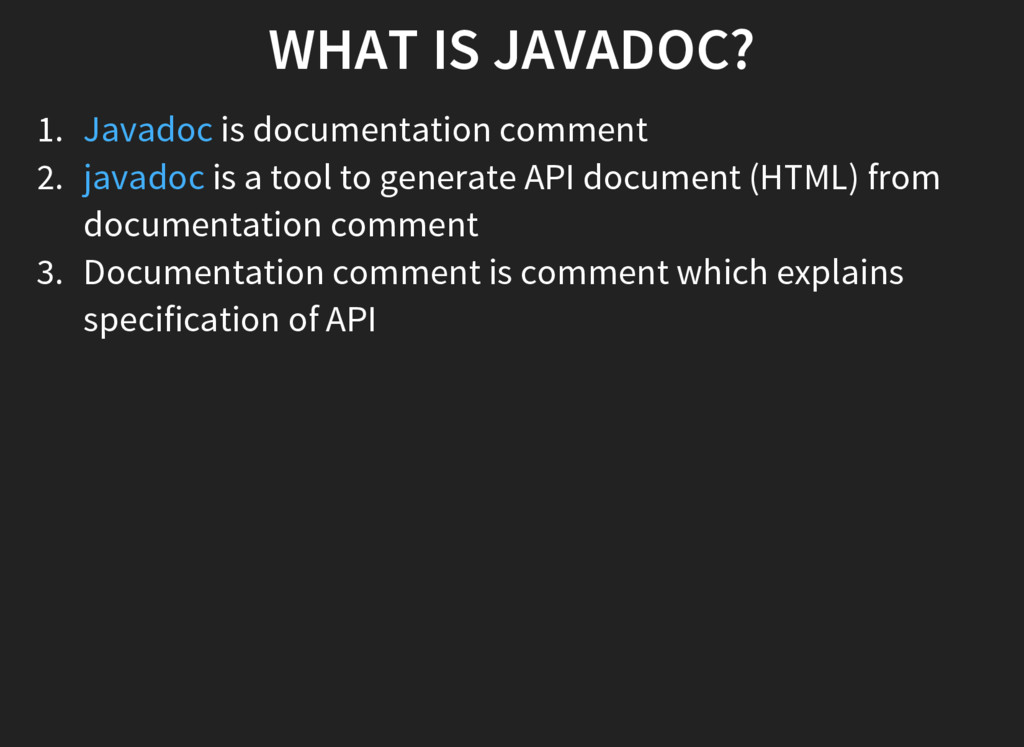 WHAT IS JAVADOC? 1. is documentation comment 2....