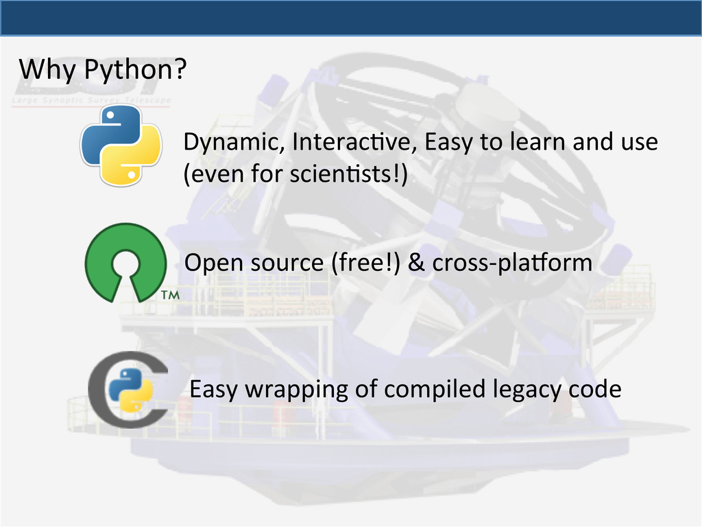 Why Python?  Open source (free!) ...