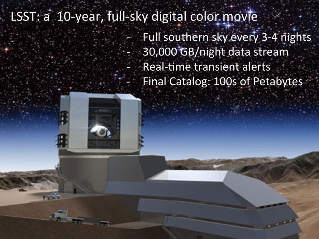 LSST: a  10-‐year, full-‐sky d...