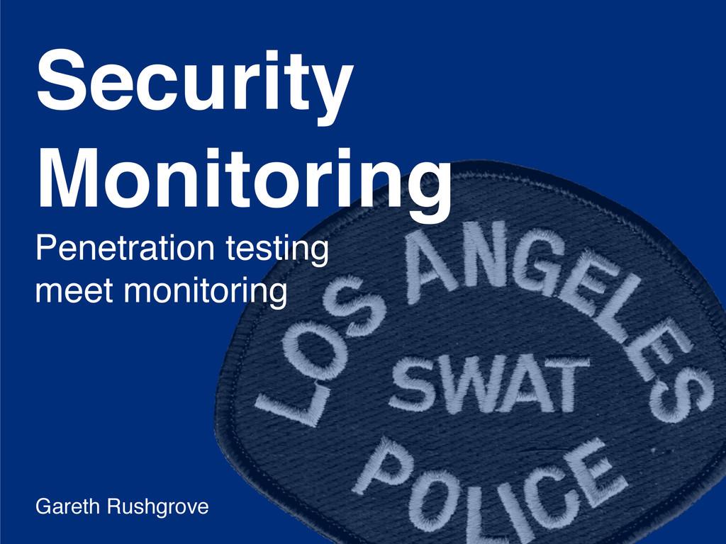 Security Monitoring Penetration testing meet mo...