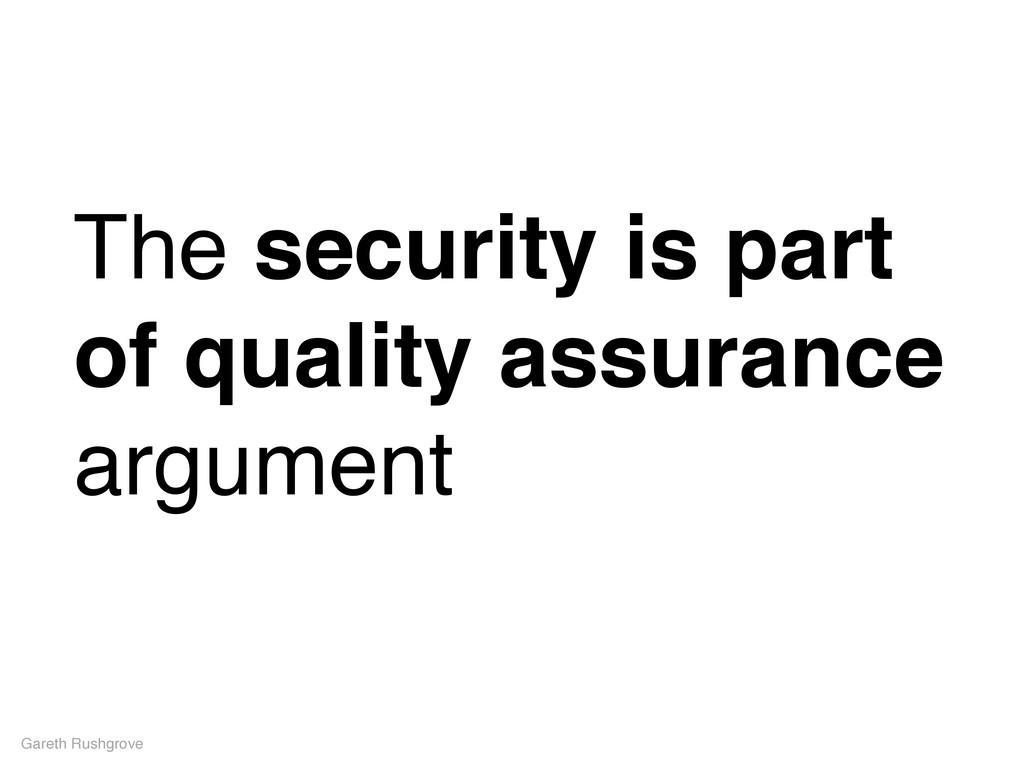The security is part of quality assurance argum...