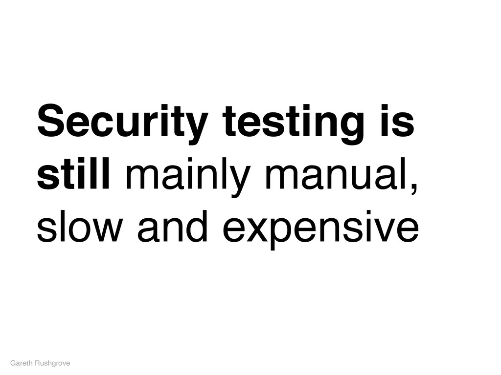 Security testing is still mainly manual, slow a...