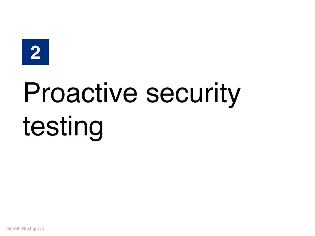 Proactive security testing Gareth Rushgrove 2