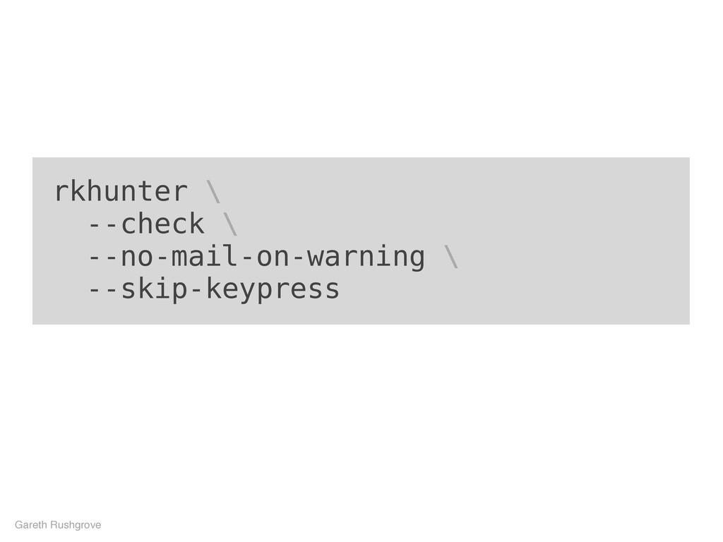 rkhunter \ --check \ --no-mail-on-warning \ --s...