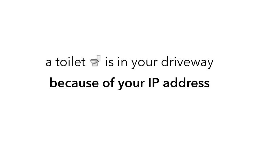 a toilet  is in your driveway because of your I...