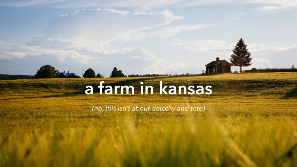 a farm in kansas (no, this isn't about dorothy ...