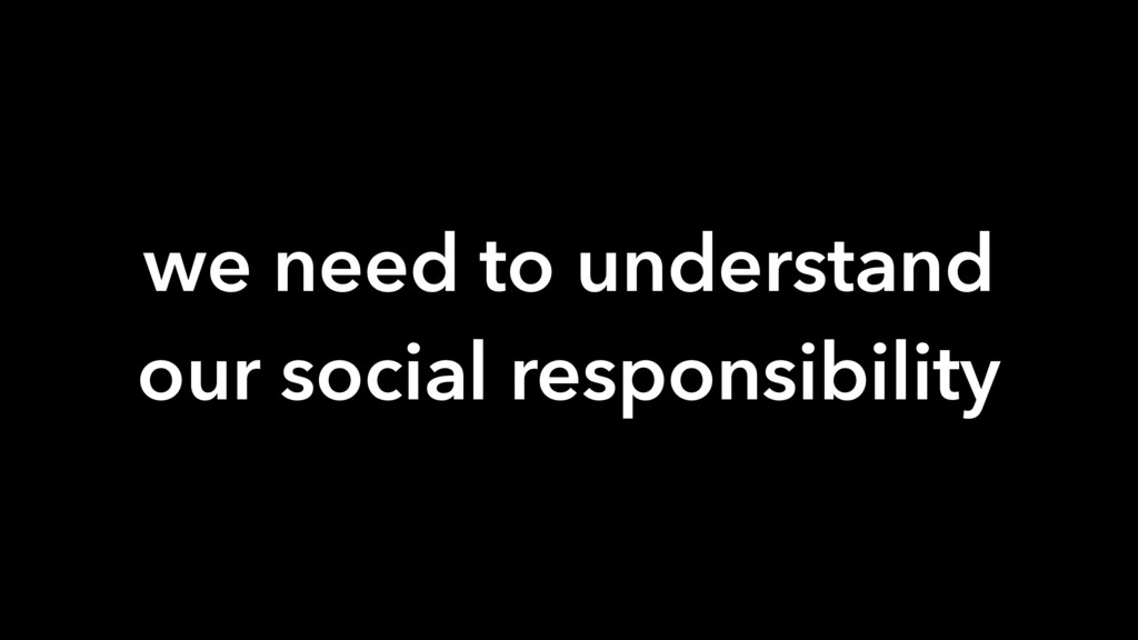 we need to understand our social responsibility
