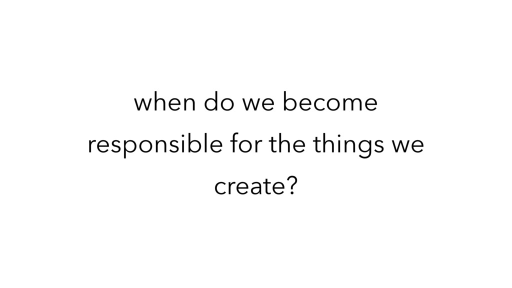 when do we become responsible for the things we...
