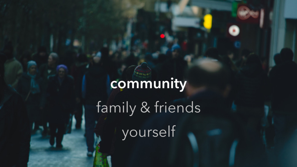 community family & friends yourself