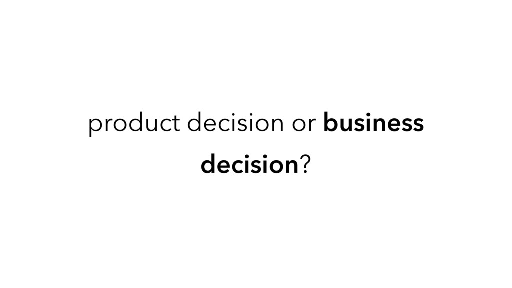 product decision or business decision?
