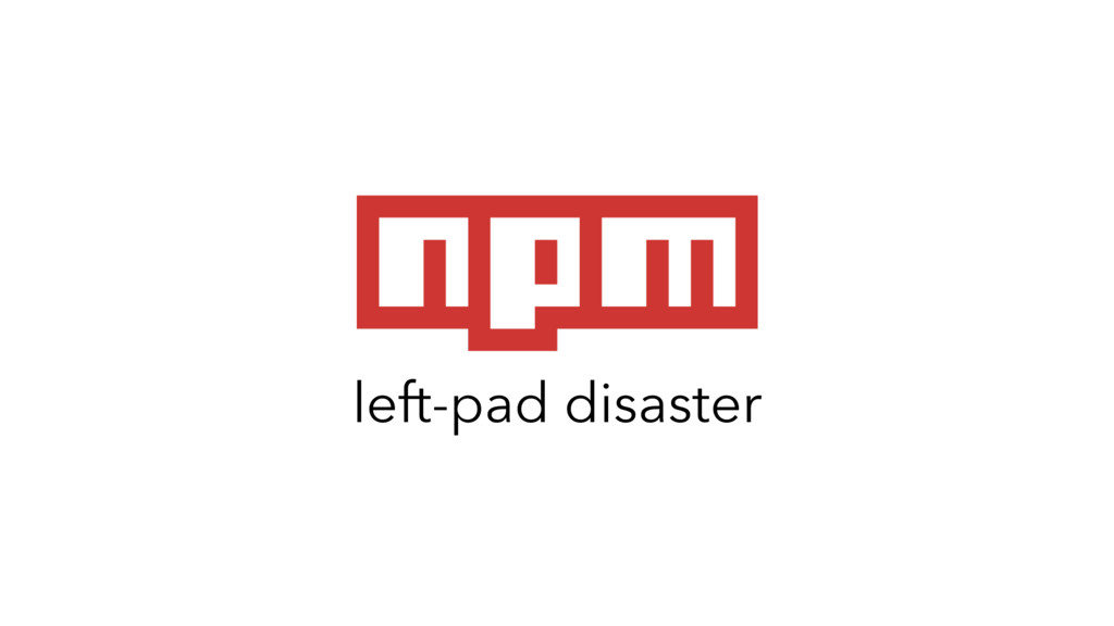left-pad disaster