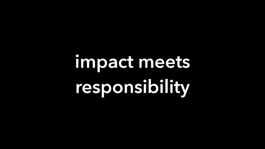 impact meets responsibility