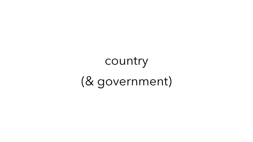 country (& government)