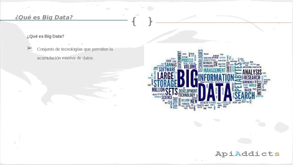 ¿Qué es Big Data? ¿Qué es Big Data? ➢ Conjunto ...