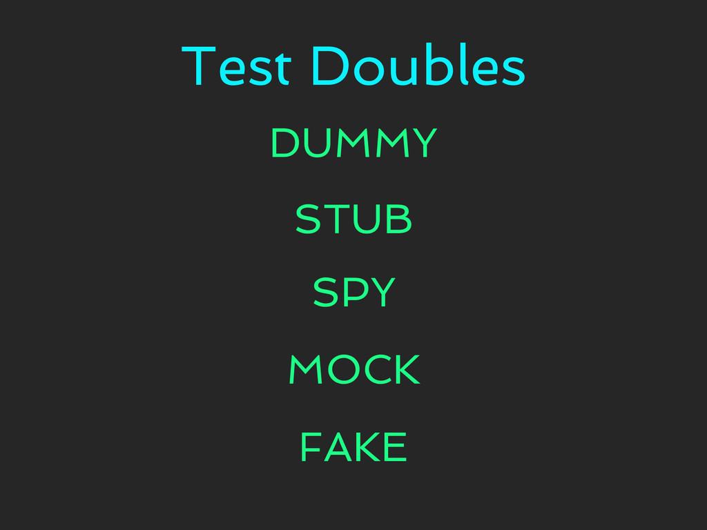 Test Doubles DUMMY STUB SPY MOCK FAKE