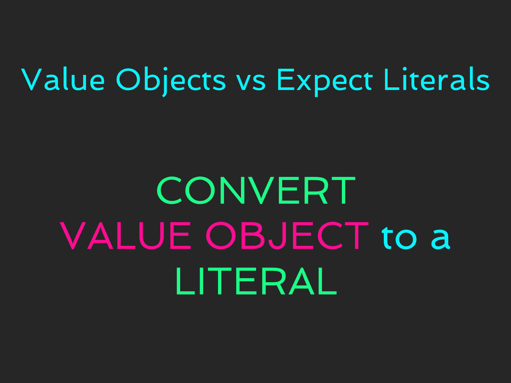 Value Objects vs Expect Literals CONVERT VALUE ...
