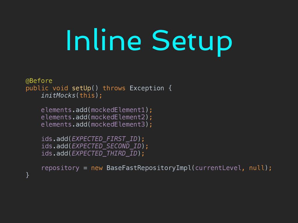 Inline Setup @Before public void setUp() throw...