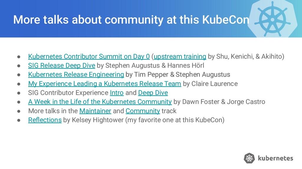More talks about community at this KubeCon ● Ku...