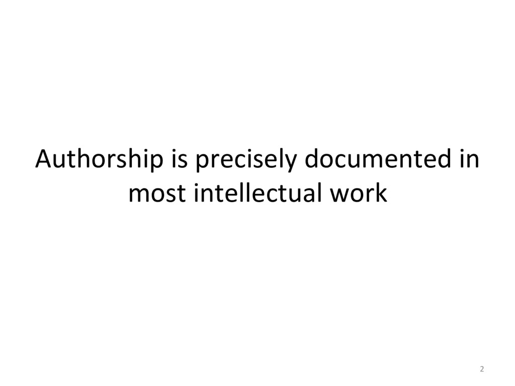 Authorship is precisely documented ...