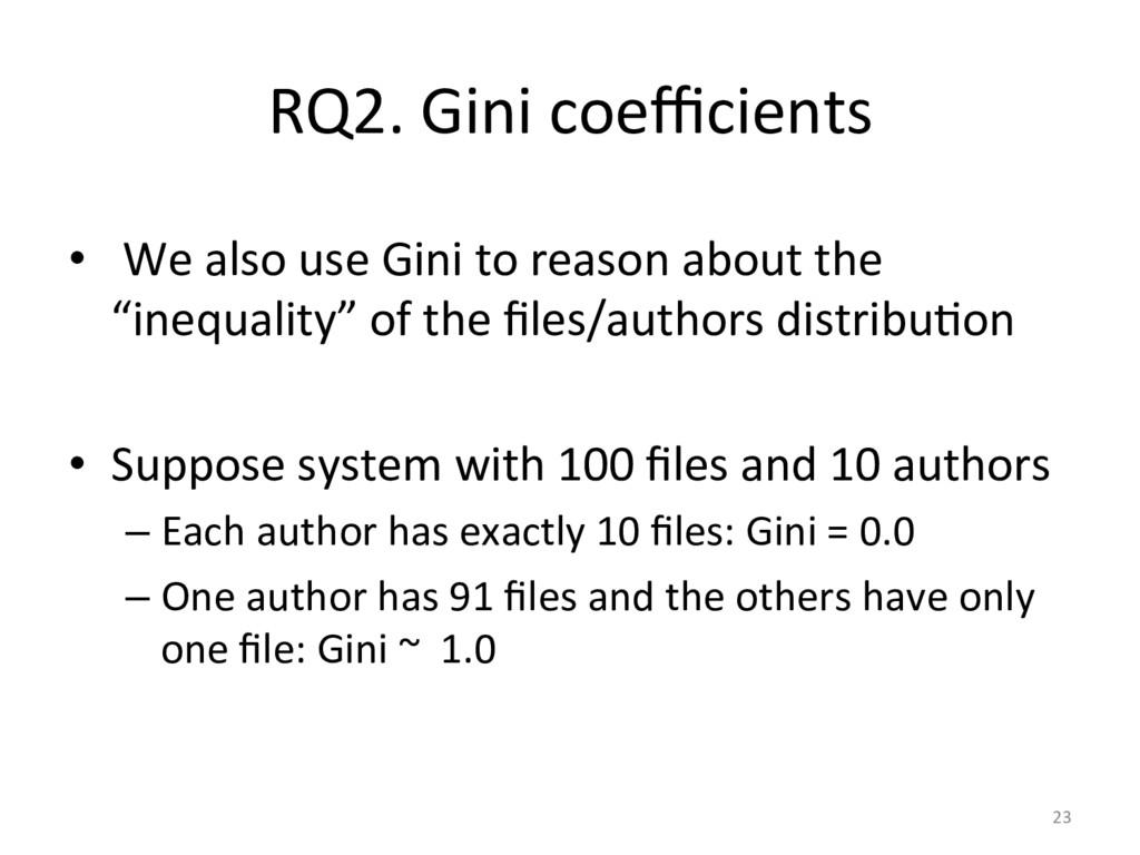 RQ2. Gini coefficients  •  We als...