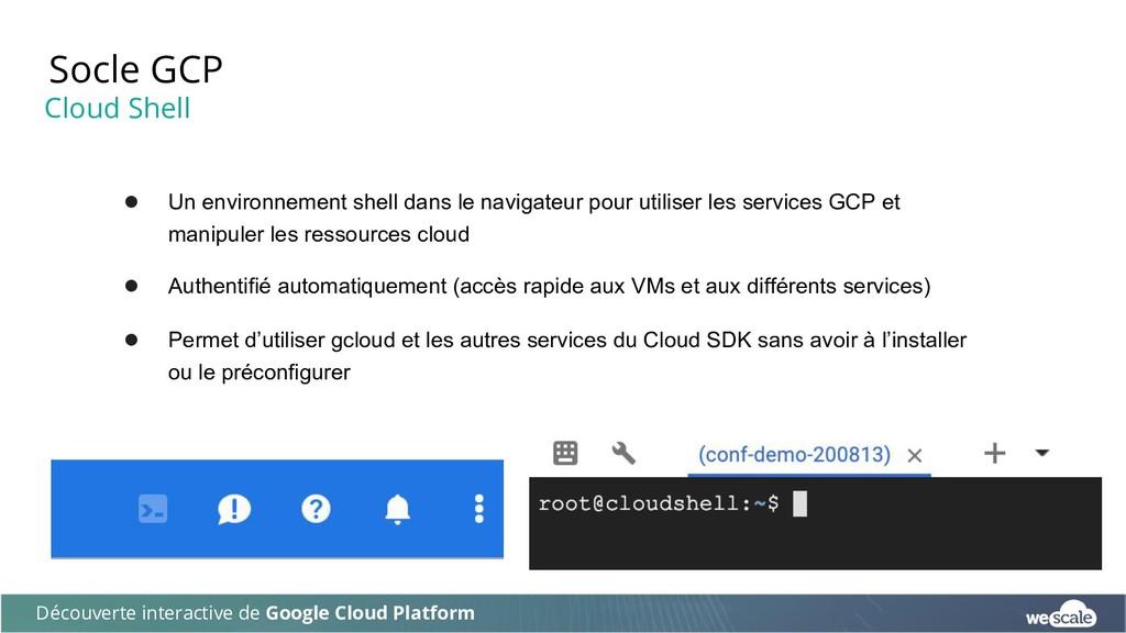 Socle GCP Découverte interactive de Google Clou...