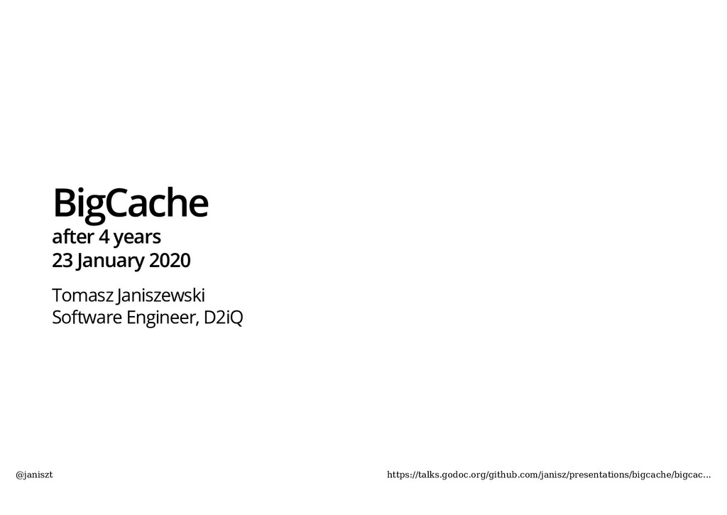 BigCache after 4 years 23 January 2020 Tomasz J...