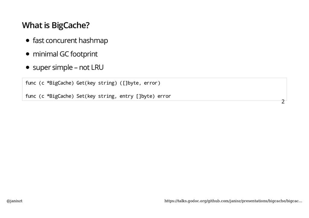 What is BigCache? fast concurent hashmap minima...