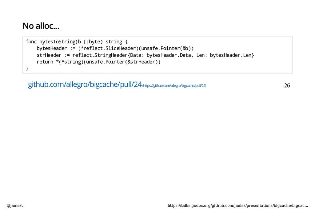 No alloc... func bytesToString(b []byte) string...