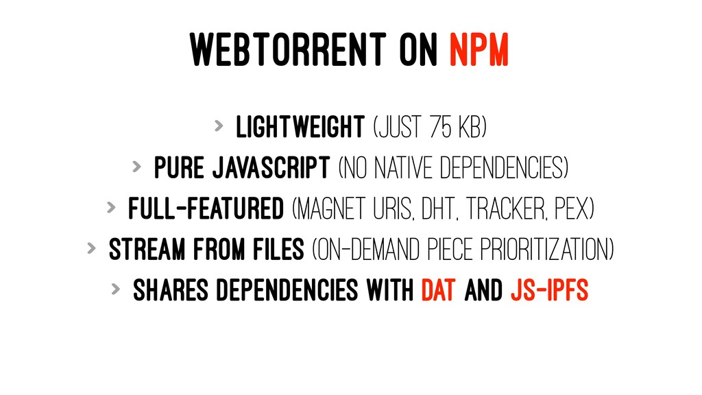 WEBTORRENT ON NPM > Lightweight (just 75 KB) > ...