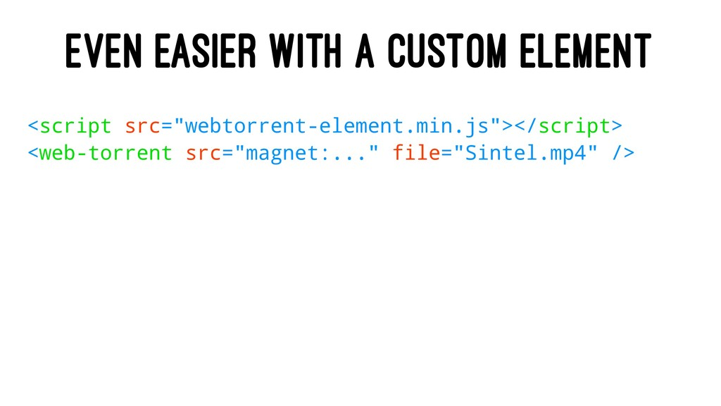 "EVEN EASIER WITH A CUSTOM ELEMENT <script src=""..."