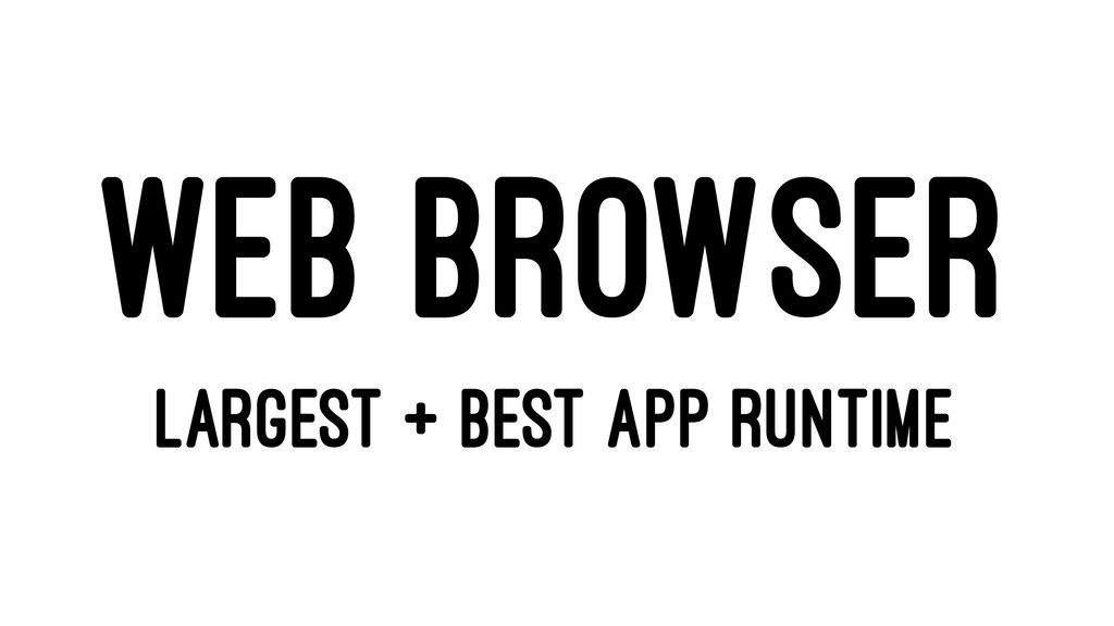 WEB BROWSER LARGEST + BEST APP RUNTIME