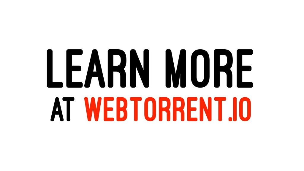 LEARN MORE AT WEBTORRENT.IO