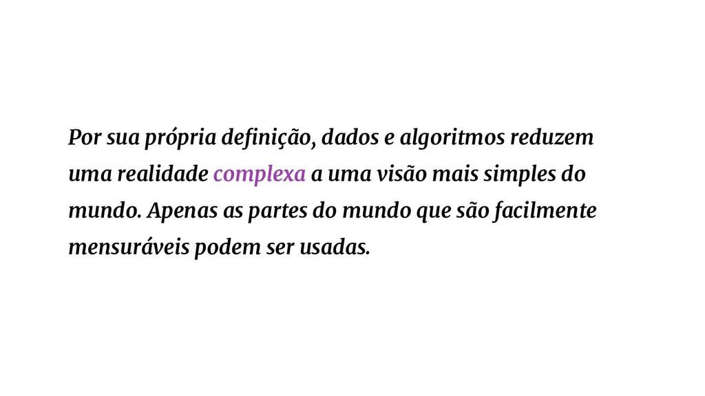 Por sua própria definição, dados e algoritmos re...