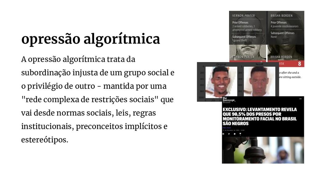 A opressão algorítmica trata da subordinação in...
