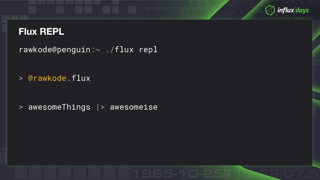 rawkode@penguin:~ ./flux repl > @rawkode.flux >...