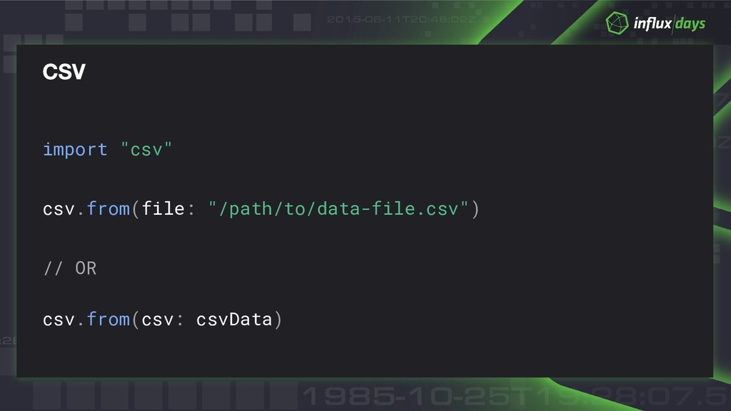 "import ""csv"" csv.from(file: ""/path/to/data-file..."