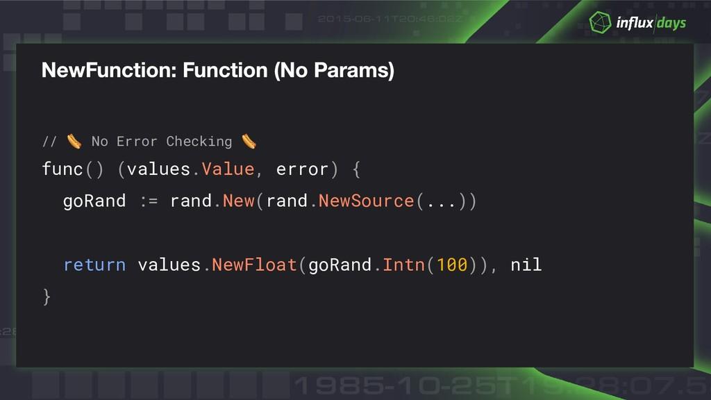 //  No Error Checking  func() (values.Value, er...