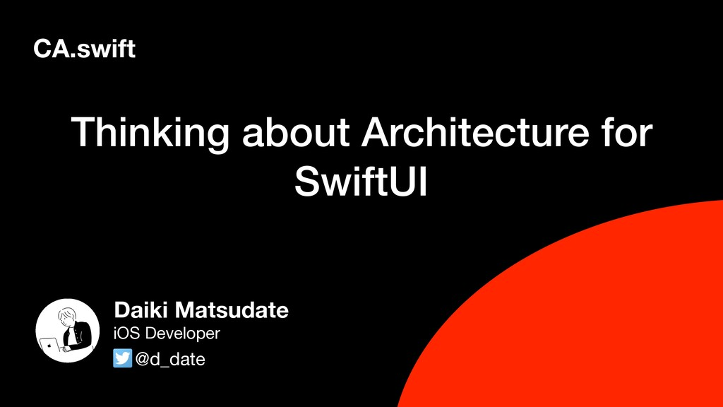 Thinking about Architecture for SwiftUI CA.swif...