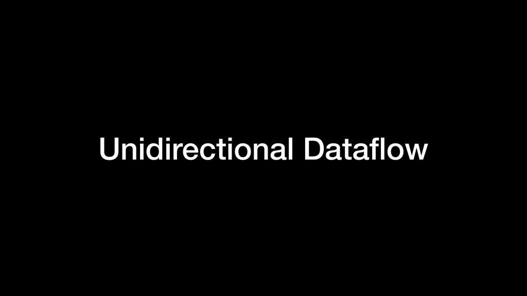 Unidirectional Dataflow