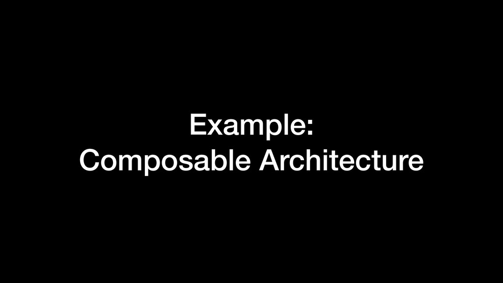Example: Composable Architecture