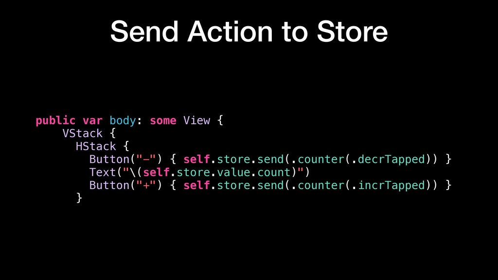 Send Action to Store public var body: some View...