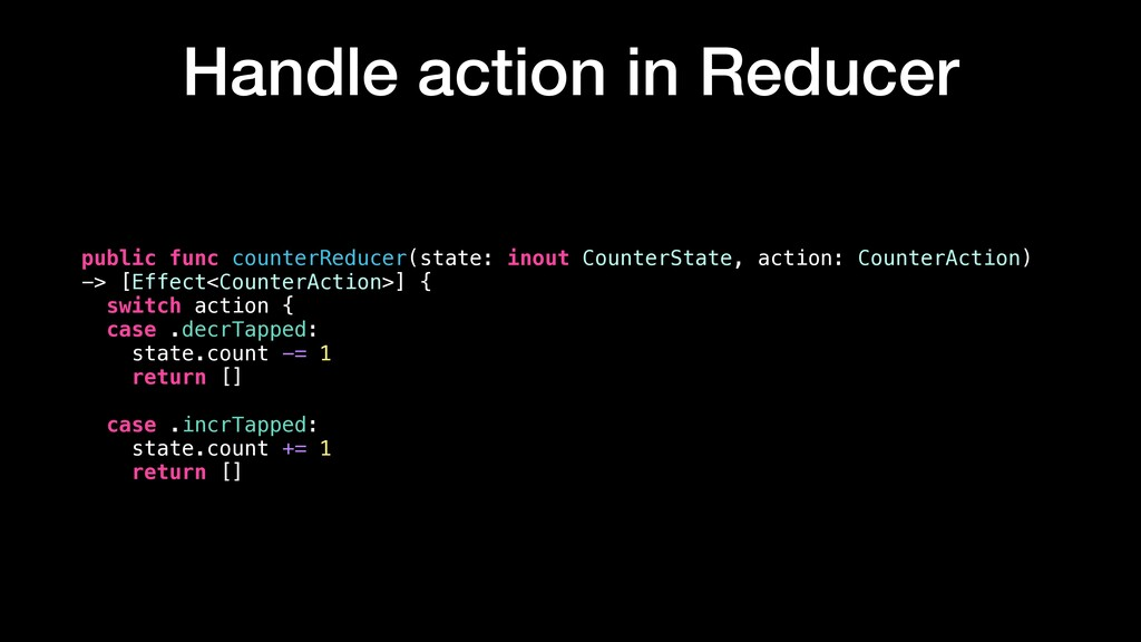 Handle action in Reducer public func counterRed...