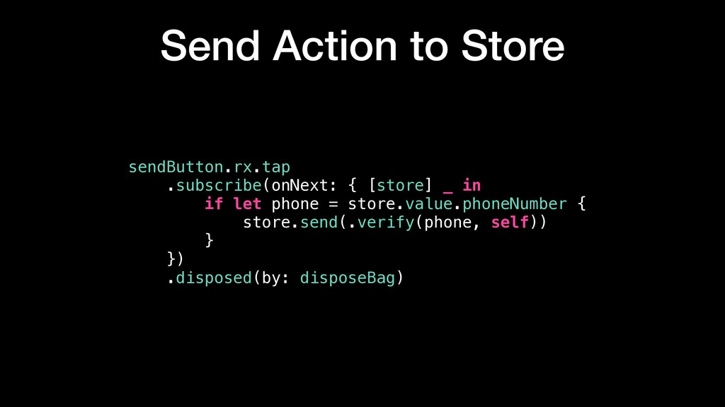 Send Action to Store sendButton.rx.tap .subscri...
