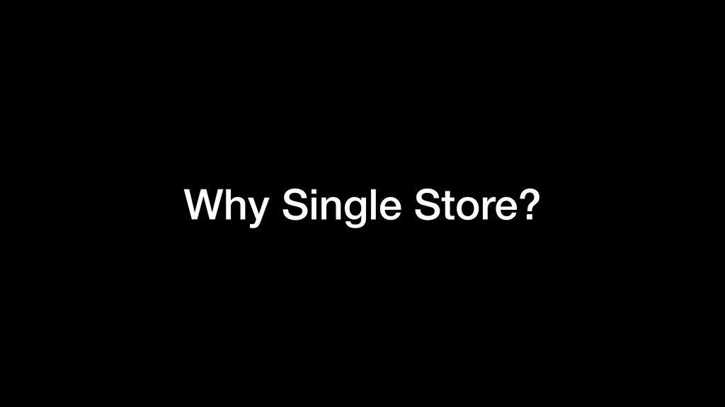 Why Single Store?