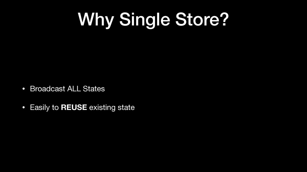 Why Single Store? • Broadcast ALL States  • Eas...