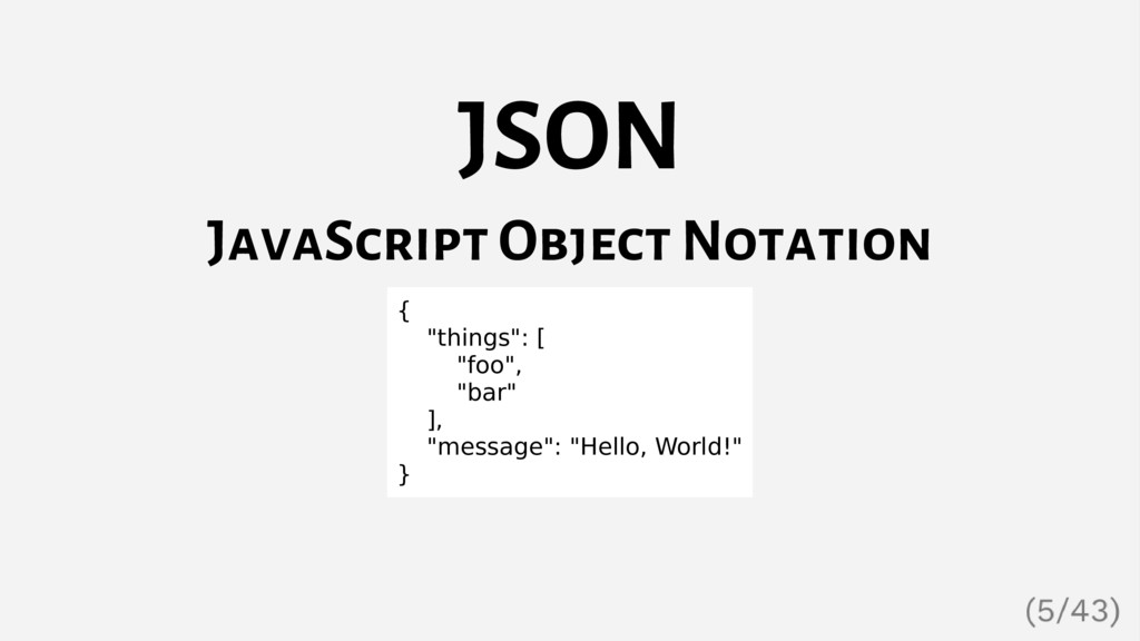 "JSON JavaScript Object Notation { ""things"": [ ""..."