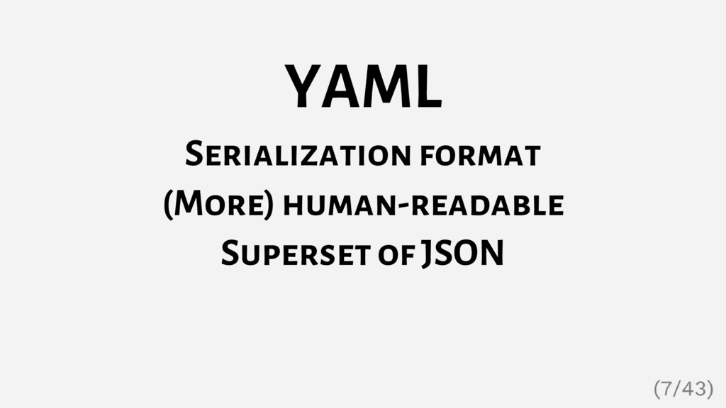 YAML Serialization format (More) human-readable...