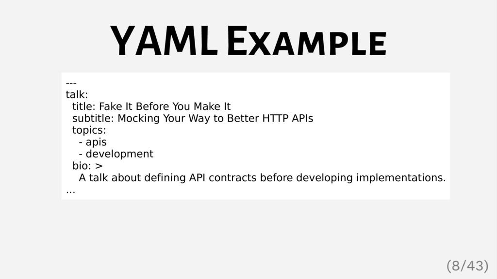 YAML Example --- talk: title: Fake It Before Yo...
